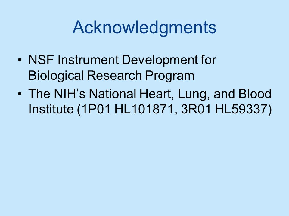Acknowledgments NSF Instrument Development for Biological Research Program The NIH's National Heart, Lung, and Blood Institute (1P01 HL101871, 3R01 HL