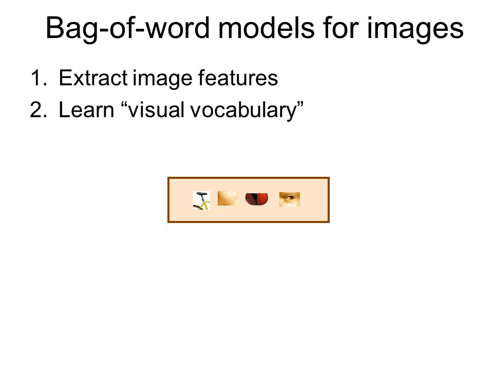 2.Learn visual vocabulary Bag-of-word models for images