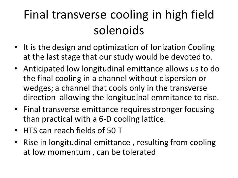 Final transverse cooling in high field solenoids It is the design and optimization of Ionization Cooling at the last stage that our study would be devoted to.