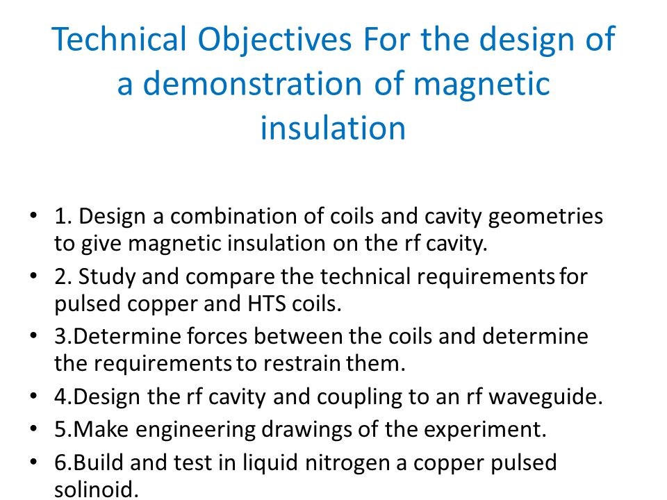 Technical Objectives For the design of a demonstration of magnetic insulation 1.