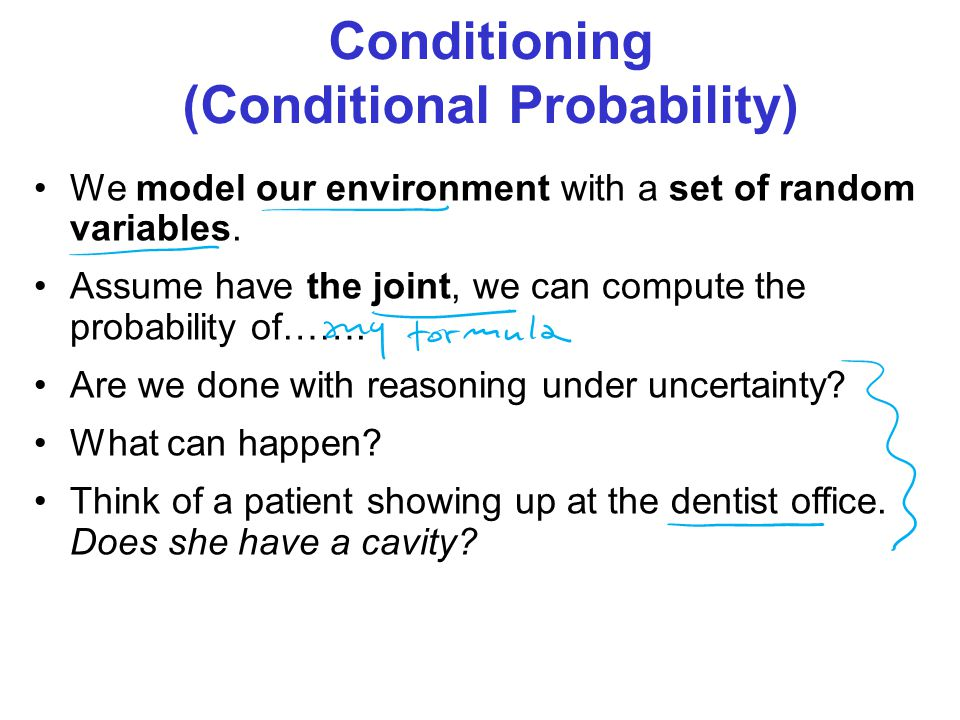 Conditioning (Conditional Probability) We model our environment with a set of random variables.