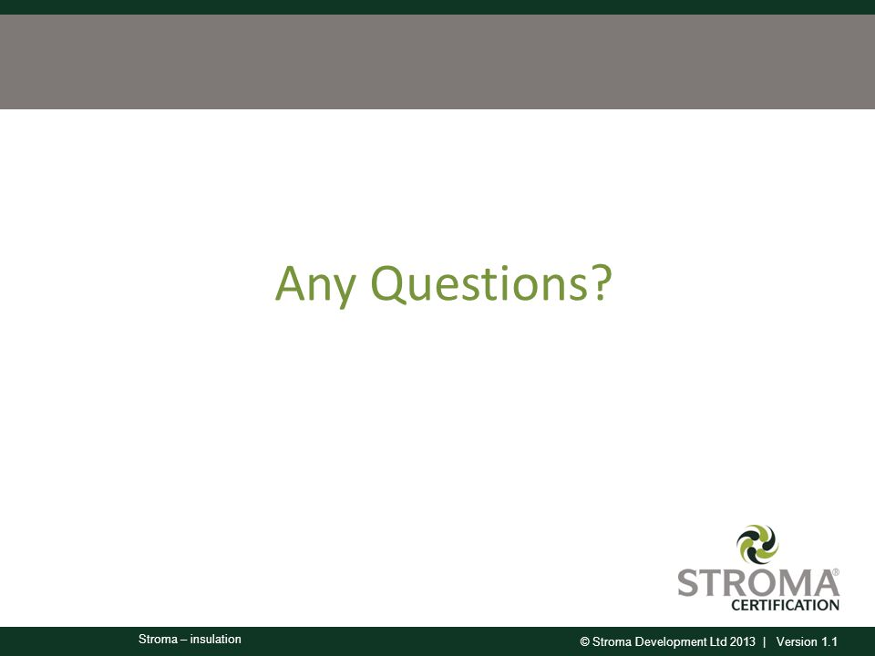 © Stroma Development Ltd 2013 | Version 1.1 Stroma – insulation Any Questions