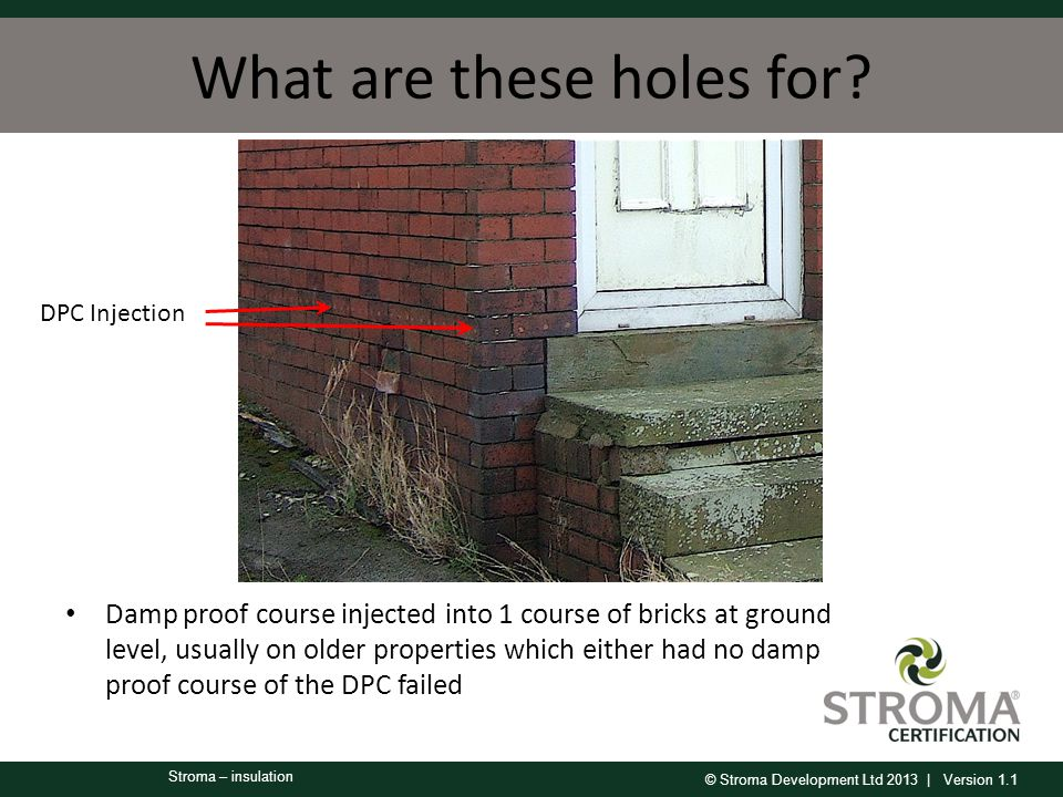 © Stroma Development Ltd 2013 | Version 1.1 Stroma – insulation What are these holes for.