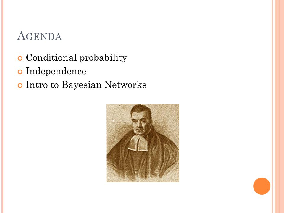 A GENDA Conditional probability Independence Intro to Bayesian Networks