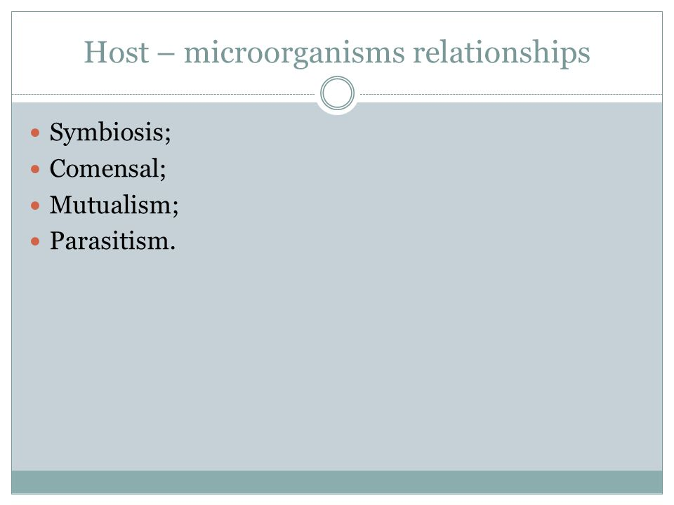 Host – microorganisms relationships Symbiosis; Comensal; Mutualism; Parasitism.