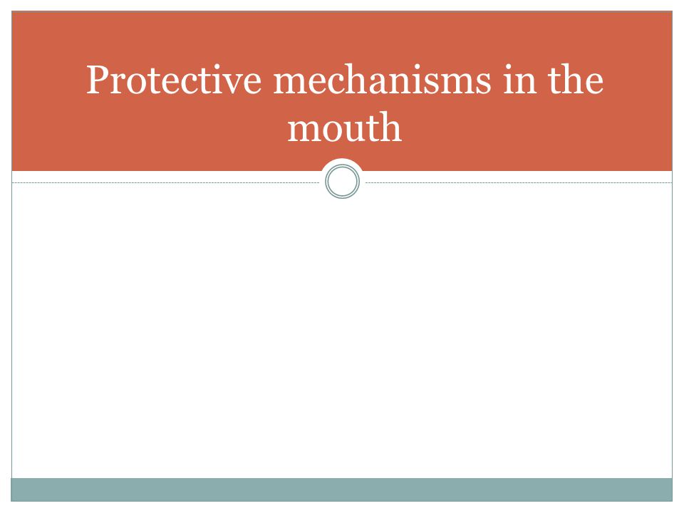 Protective mechanisms in the mouth