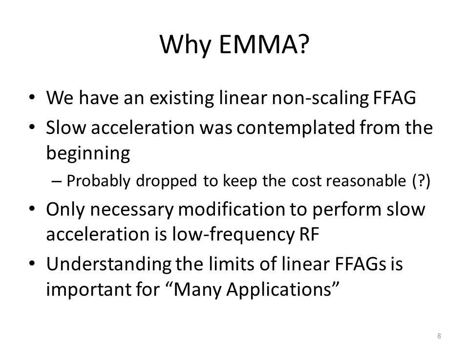 Why EMMA? We have an existing linear non-scaling FFAG Slow acceleration was contemplated from the beginning – Probably dropped to keep the cost reason