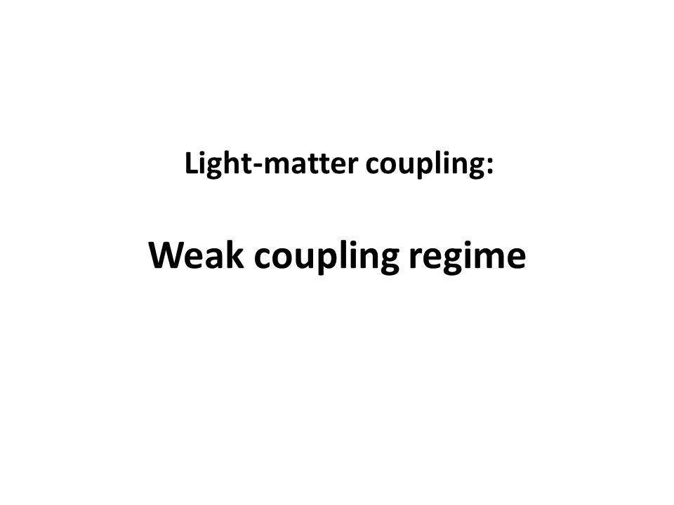 Light-matter coupling: Weak coupling regime