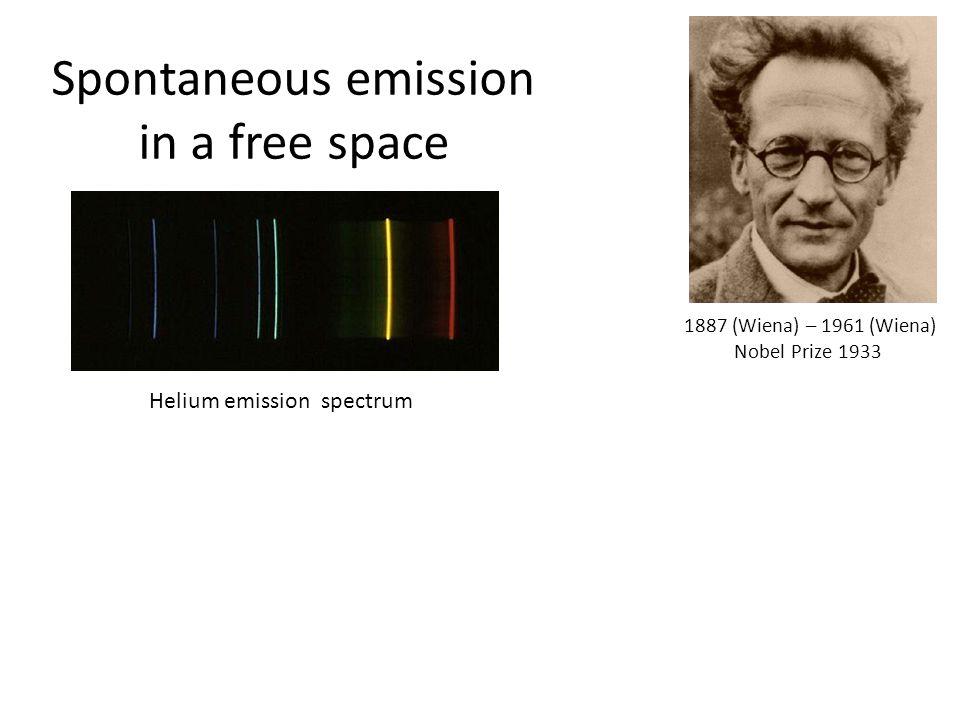 Spontaneous emission in a free space Helium emission spectrum 1887 (Wiena) – 1961 (Wiena) Nobel Prize 1933