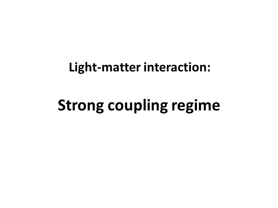 Light-matter interaction: Strong coupling regime