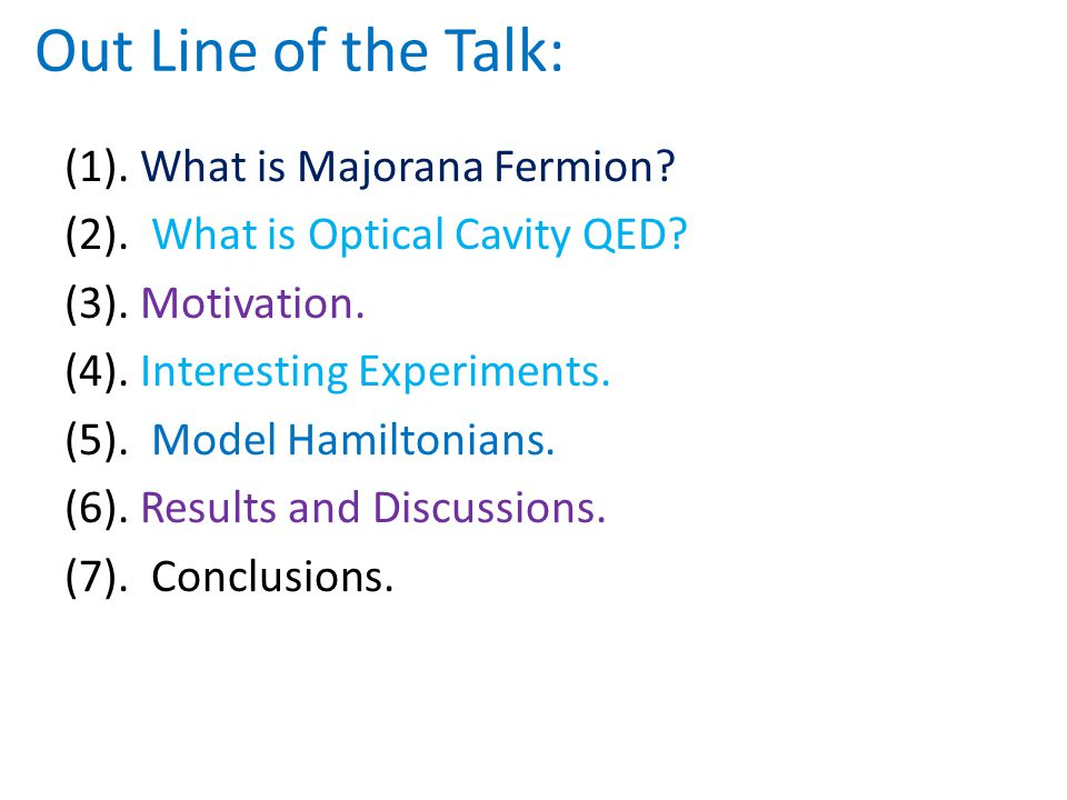 Out Line of the Talk: (1). What is Majorana Fermion? (2). What is Optical Cavity QED? (3). Motivation. (4). Interesting Experiments. (5). Model Hamilt