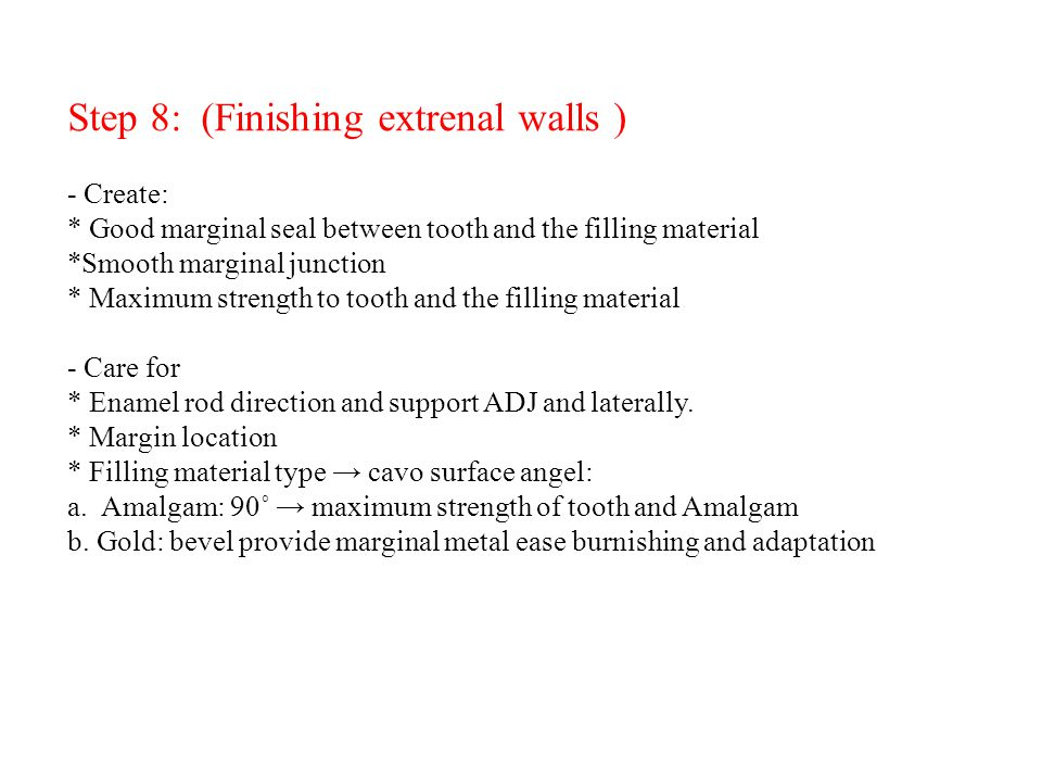Step 8: (Finishing extrenal walls ) - Create: * Good marginal seal between tooth and the filling material *Smooth marginal junction * Maximum strength
