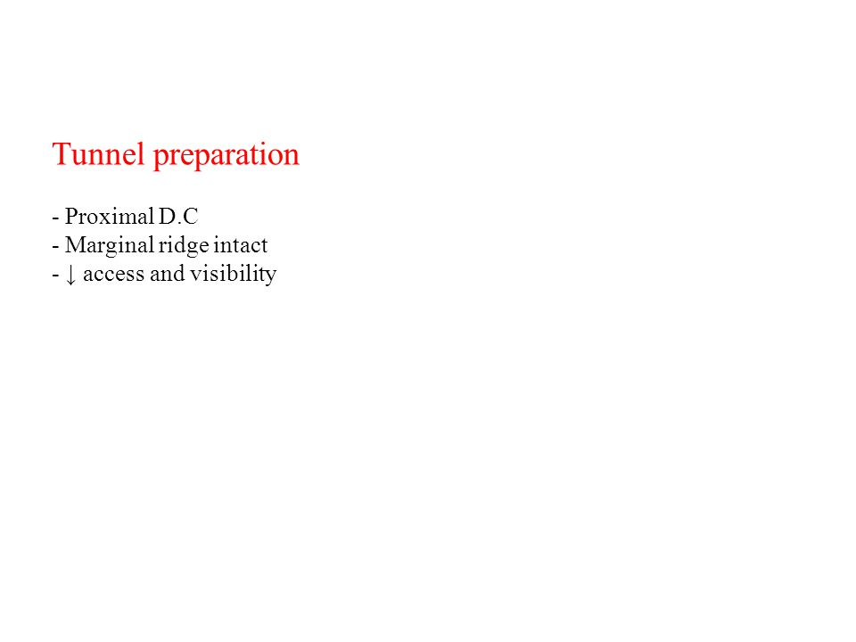 Tunnel preparation - Proximal D.C - Marginal ridge intact - ↓ access and visibility