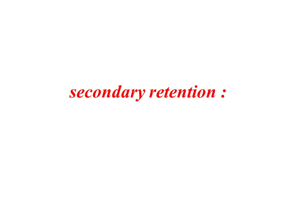 secondary retention :