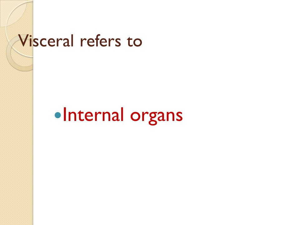 Visceral refers to Internal organs