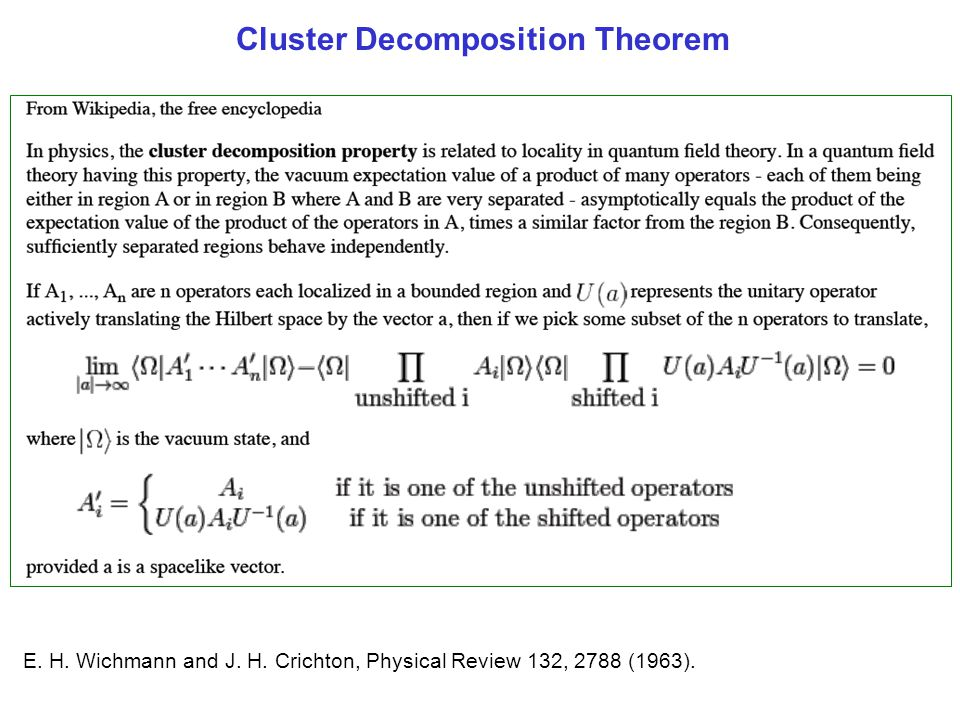 Cluster decomposition theorem E. H. Wichmann and J. H. Crichton, Physical Review 132, 2788 (1963). Cluster Decomposition Theorem