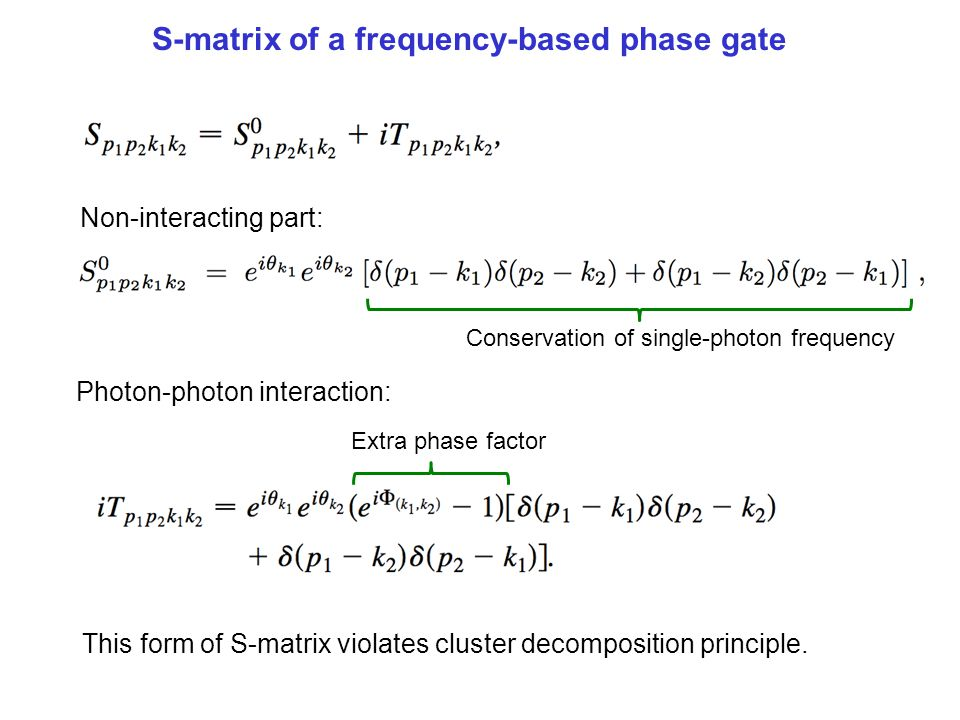 S matrix of Frequency-Based Photon Phase Gate Non-interacting part: Conservation of single-photon frequency Extra phase factor Photon-photon interacti