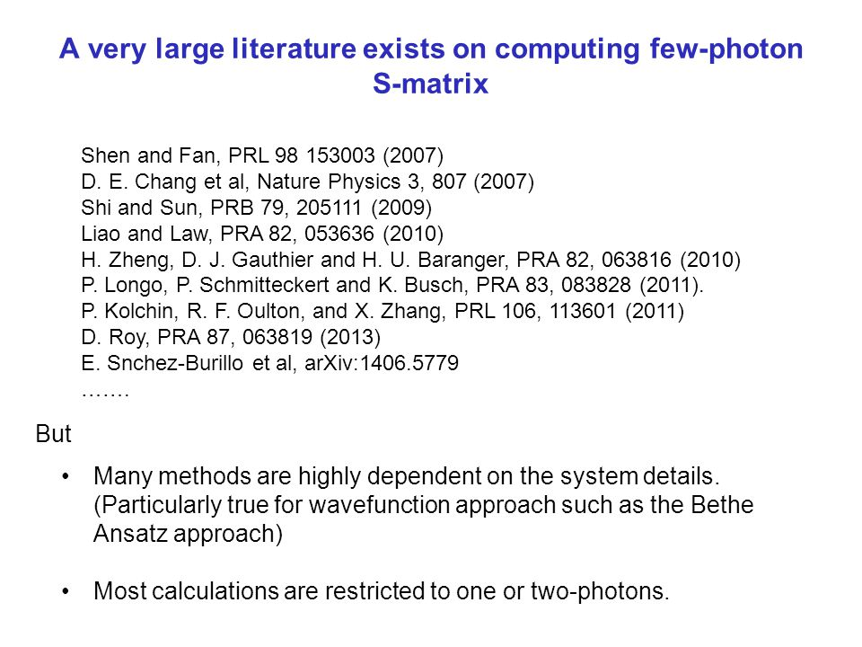 A very large literature exists on computing few-photon S-matrix Many methods are highly dependent on the system details. (Particularly true for wavefu