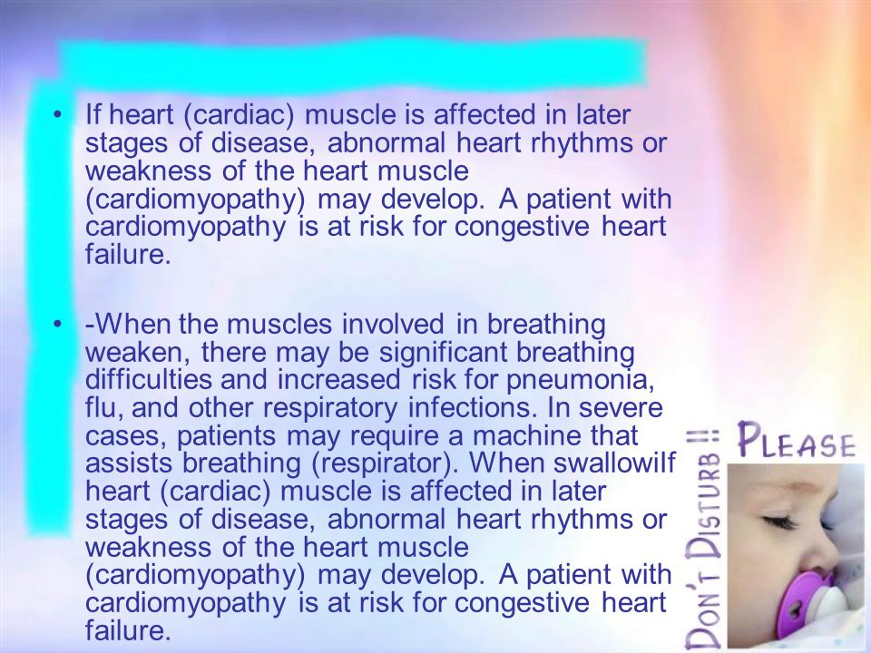 If heart (cardiac) muscle is affected in later stages of disease, abnormal heart rhythms or weakness of the heart muscle (cardiomyopathy) may develop.