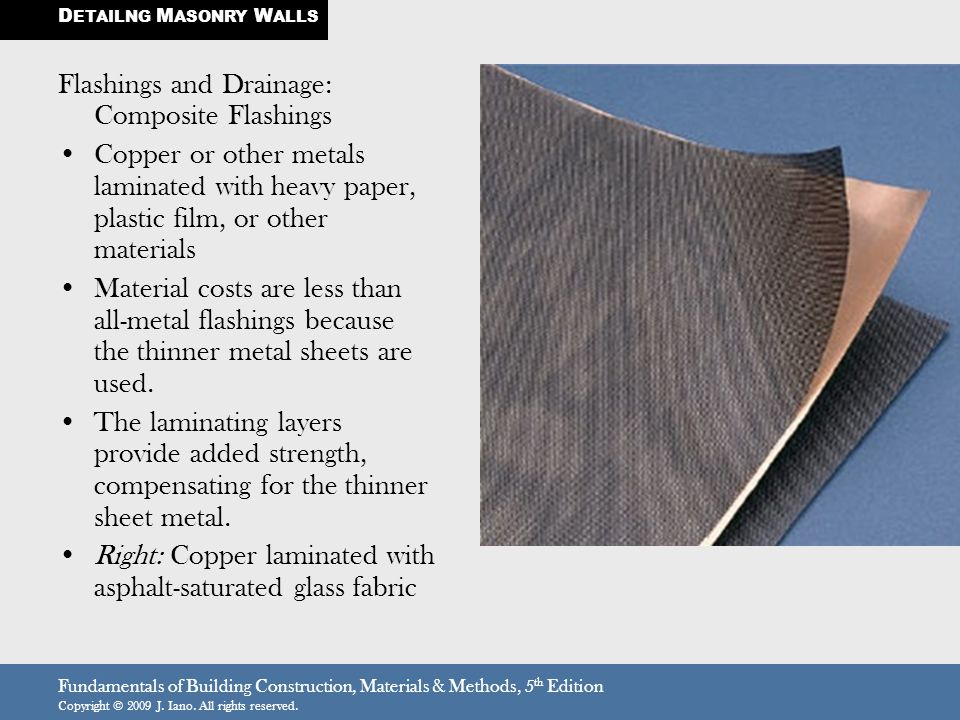 Fundamentals of Building Construction, Materials & Methods, 5 th Edition Copyright © 2009 J. Iano. All rights reserved. Flashings and Drainage: Compos