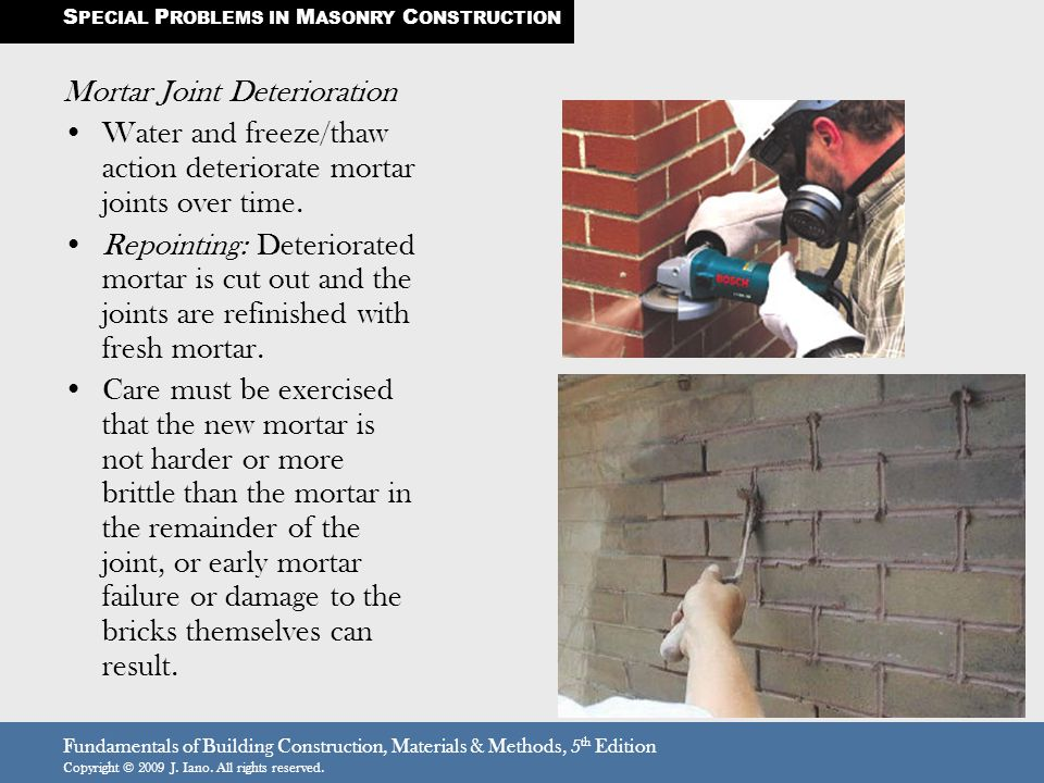 Fundamentals of Building Construction, Materials & Methods, 5 th Edition Copyright © 2009 J. Iano. All rights reserved. Mortar Joint Deterioration Wat