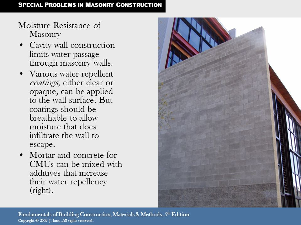 Fundamentals of Building Construction, Materials & Methods, 5 th Edition Copyright © 2009 J. Iano. All rights reserved. Moisture Resistance of Masonry