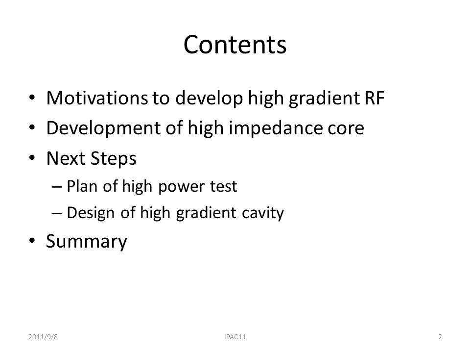 Contents Motivations to develop high gradient RF Development of high impedance core Next Steps – Plan of high power test – Design of high gradient cavity Summary 2011/9/82IPAC11