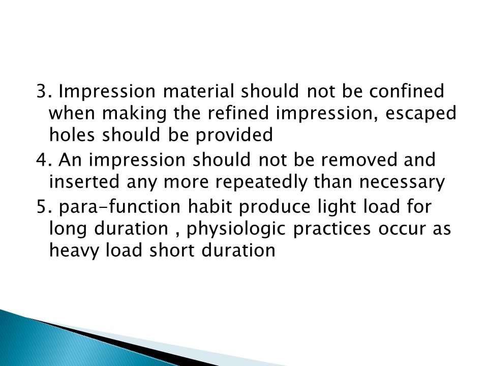 3. Impression material should not be confined when making the refined impression, escaped holes should be provided 4. An impression should not be remo