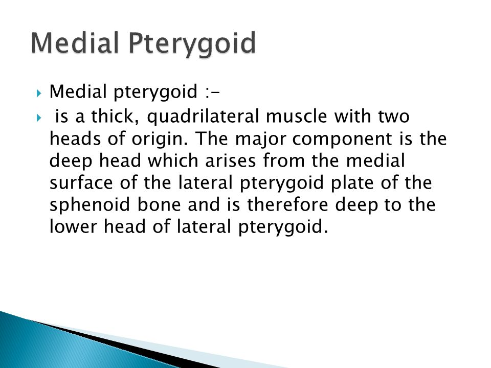  Medial pterygoid :-  is a thick, quadrilateral muscle with two heads of origin.