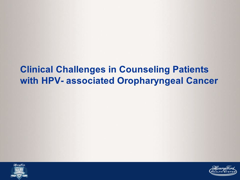 Clinical Challenges in Counseling Patients with HPV- associated Oropharyngeal Cancer