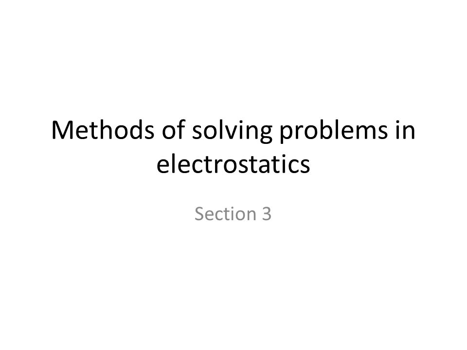 Methods of solving problems in electrostatics Section 3