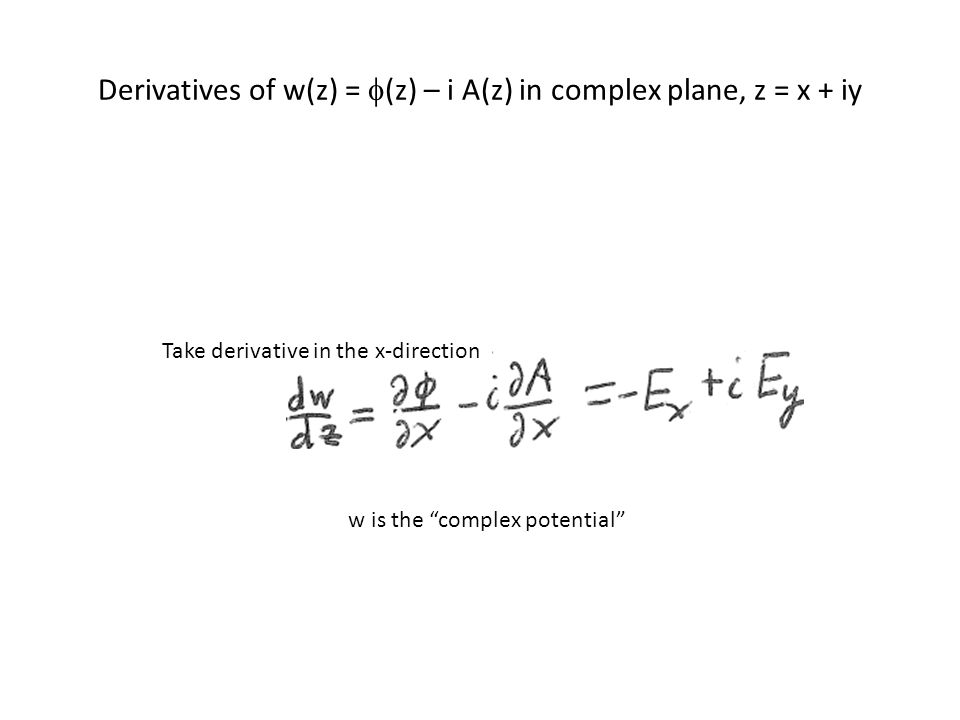 Derivatives of w(z) =  (z) – i A(z) in complex plane, z = x + iy Take derivative in the x-direction w is the complex potential
