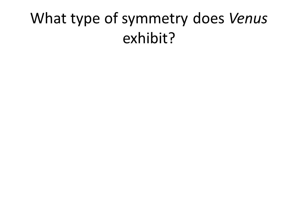 What type of symmetry does Venus exhibit?