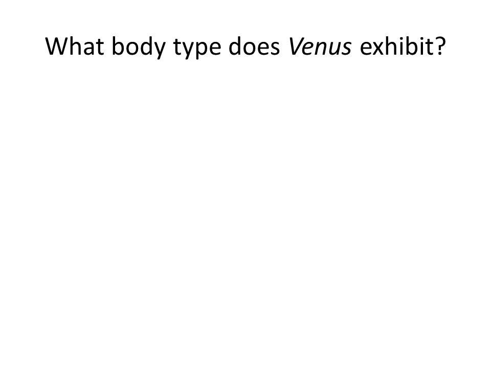 What body type does Venus exhibit?