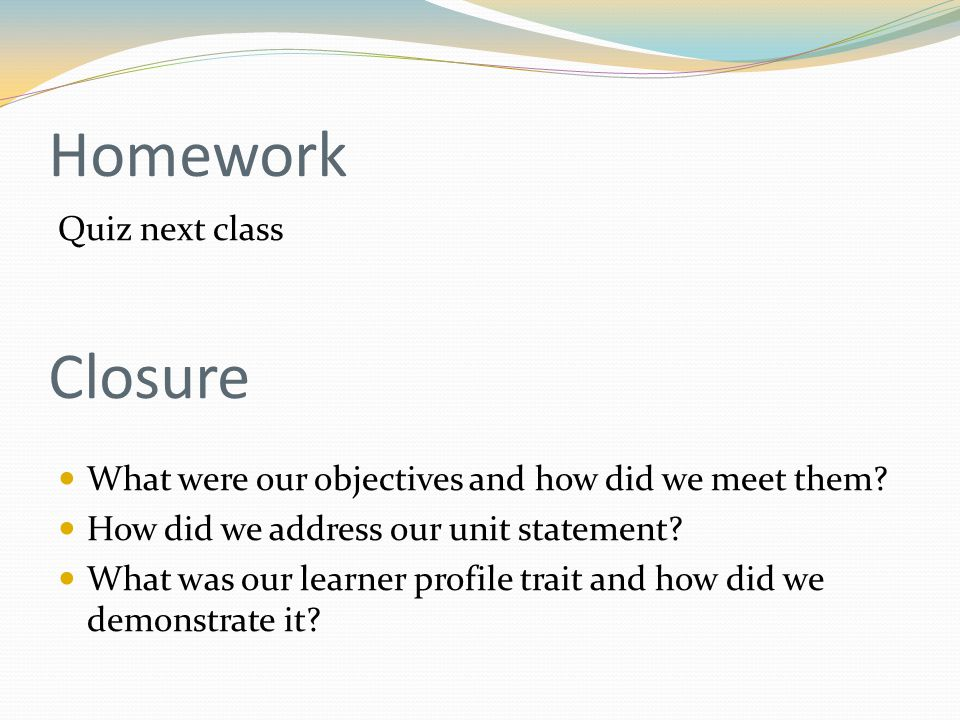 Homework Quiz next class What were our objectives and how did we meet them.
