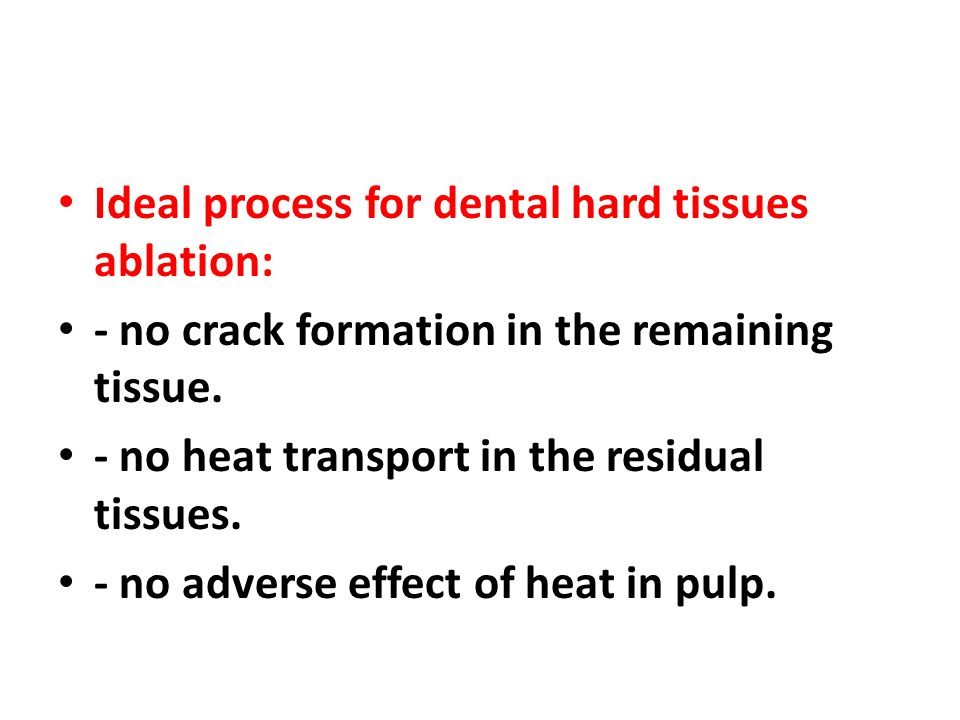 Ideal process for dental hard tissues ablation: - no crack formation in the remaining tissue.