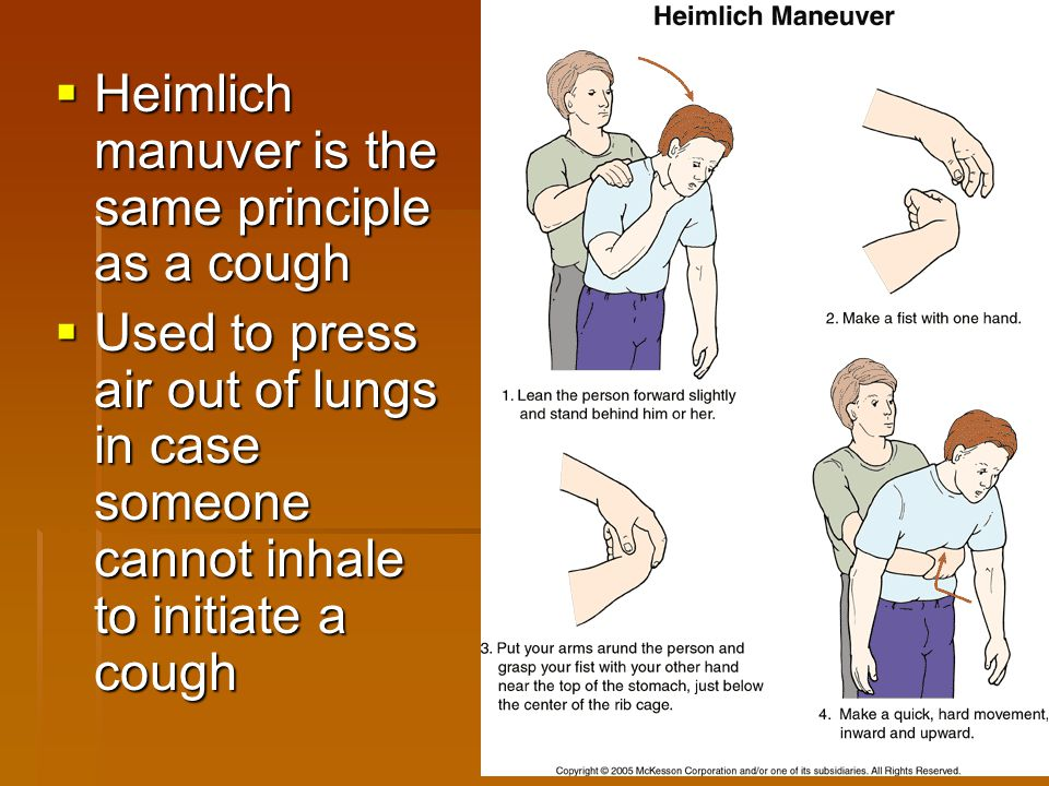  Heimlich manuver is the same principle as a cough  Used to press air out of lungs in case someone cannot inhale to initiate a cough