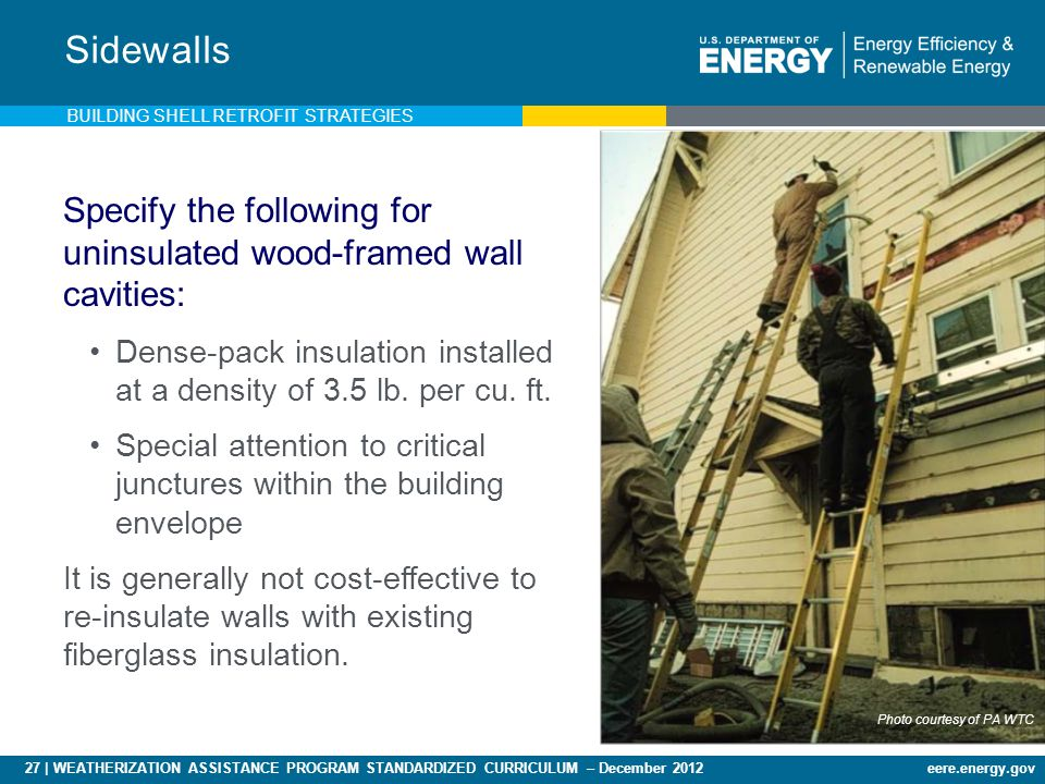 27 | WEATHERIZATION ASSISTANCE PROGRAM STANDARDIZED CURRICULUM – December 2012eere.energy.gov Specify the following for uninsulated wood-framed wall cavities: Dense-pack insulation installed at a density of 3.5 lb.
