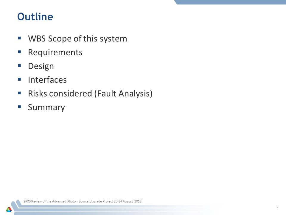 Outline  WBS Scope of this system  Requirements  Design  Interfaces  Risks considered (Fault Analysis)  Summary 2 SPX0 Review of the Advanced Photon Source Upgrade Project 23-24 August 2012