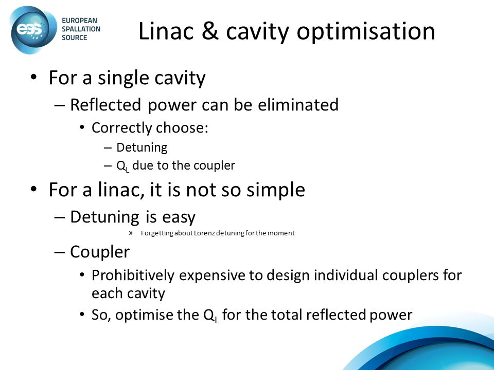 Linac & cavity optimisation For a single cavity – Reflected power can be eliminated Correctly choose: – Detuning – Q L due to the coupler For a linac,