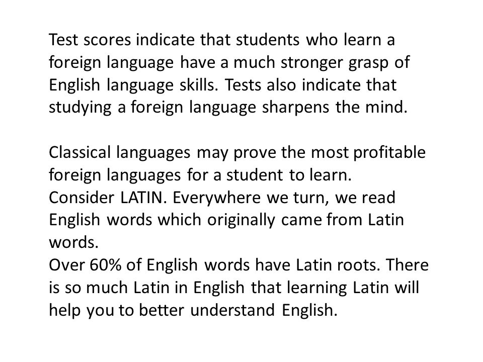 Test scores indicate that students who learn a foreign language have a much stronger grasp of English language skills.