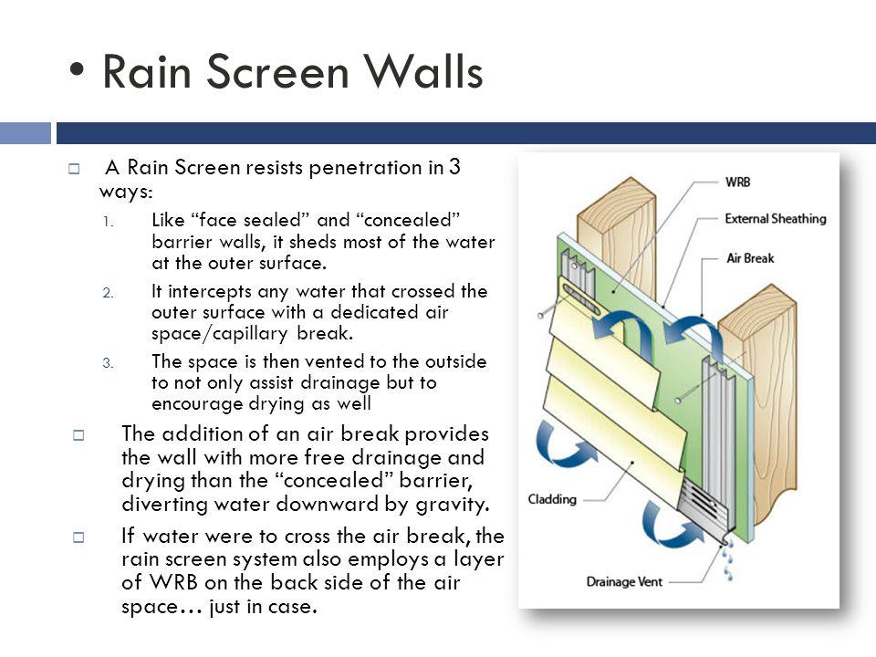Rain Screen Walls  A Rain Screen resists penetration in 3 ways: 1.