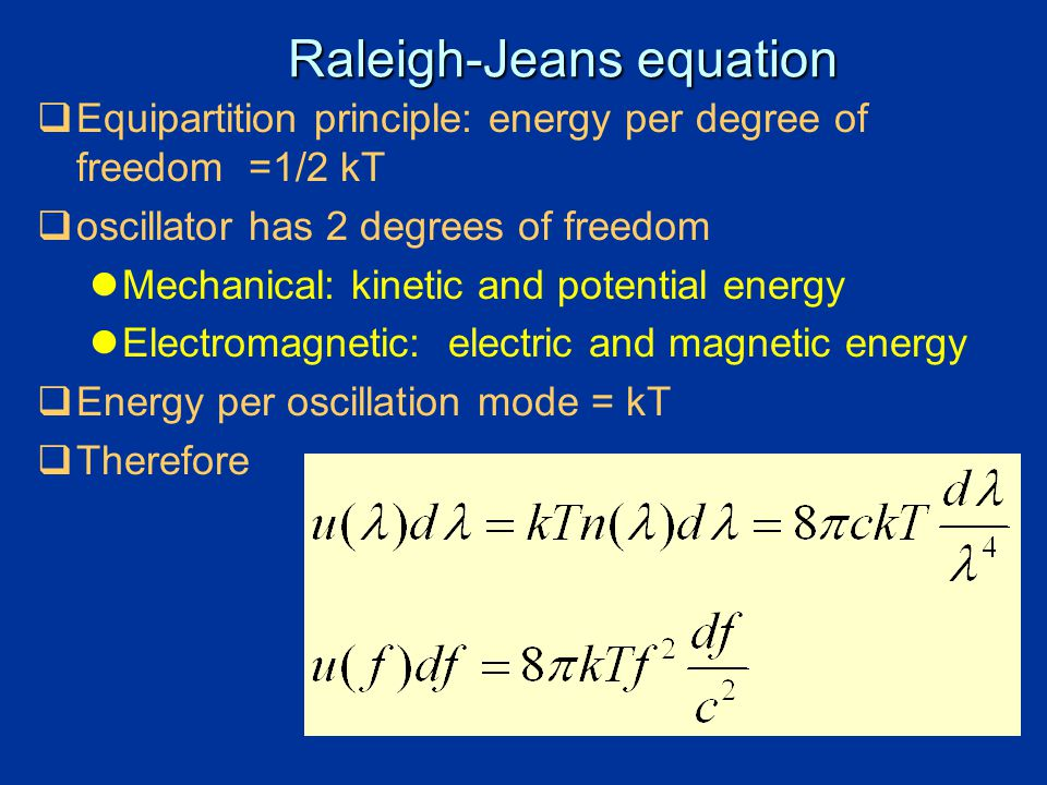27 Raleigh-Jeans equation  Equipartition principle: energy per degree of freedom =1/2 kT  oscillator has 2 degrees of freedom lMechanical: kinetic a