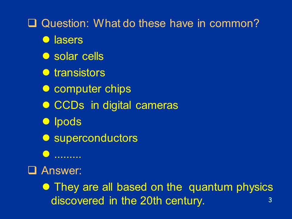 3  Question: What do these have in common? l lasers l solar cells l transistors l computer chips l CCDs in digital cameras l Ipods l superconductors
