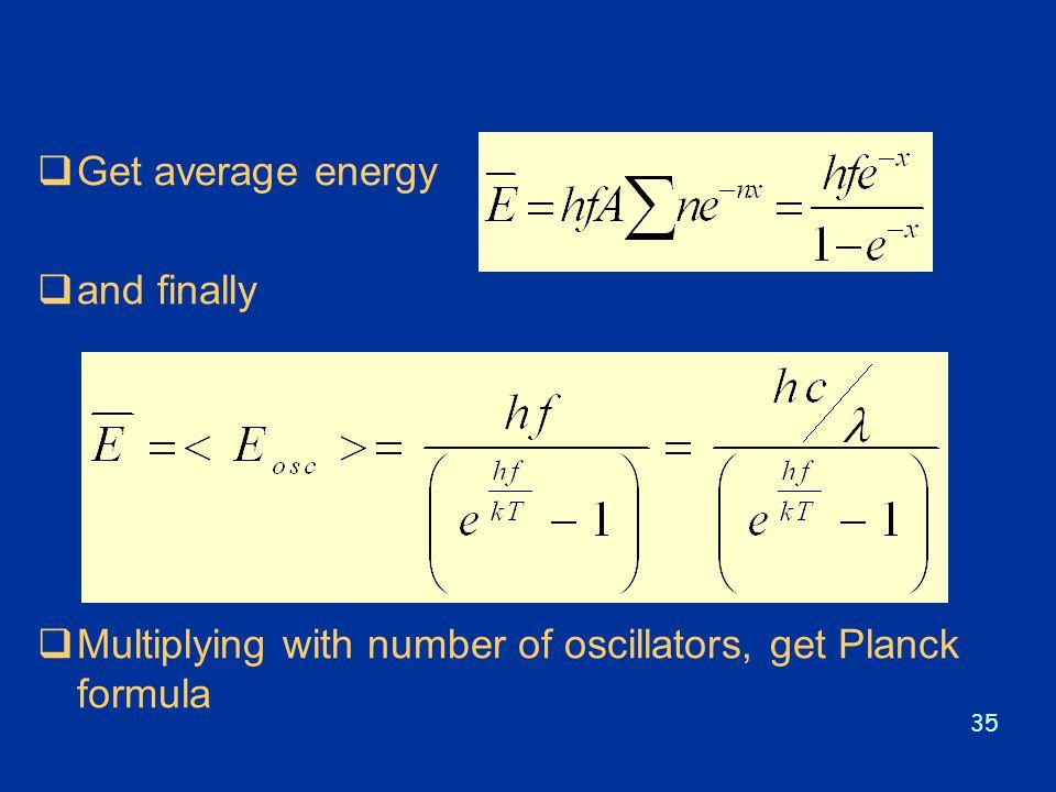 35  Get average energy  and finally  Multiplying with number of oscillators, get Planck formula