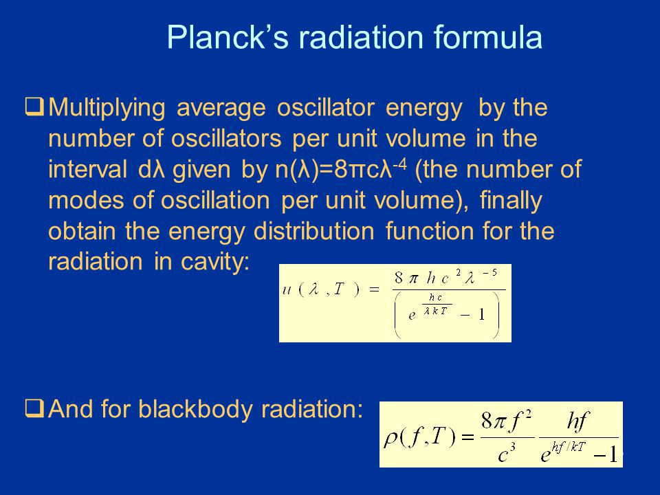 36 Planck's radiation formula  Multiplying average oscillator energy by the number of oscillators per unit volume in the interval dλ given by n(λ)=8π