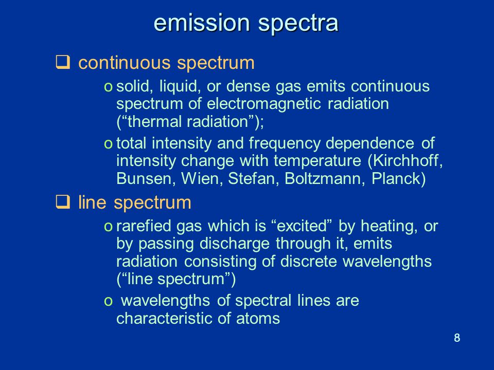 """8 emission spectra  continuous spectrum osolid, liquid, or dense gas emits continuous spectrum of electromagnetic radiation (""""thermal radiation""""); ot"""