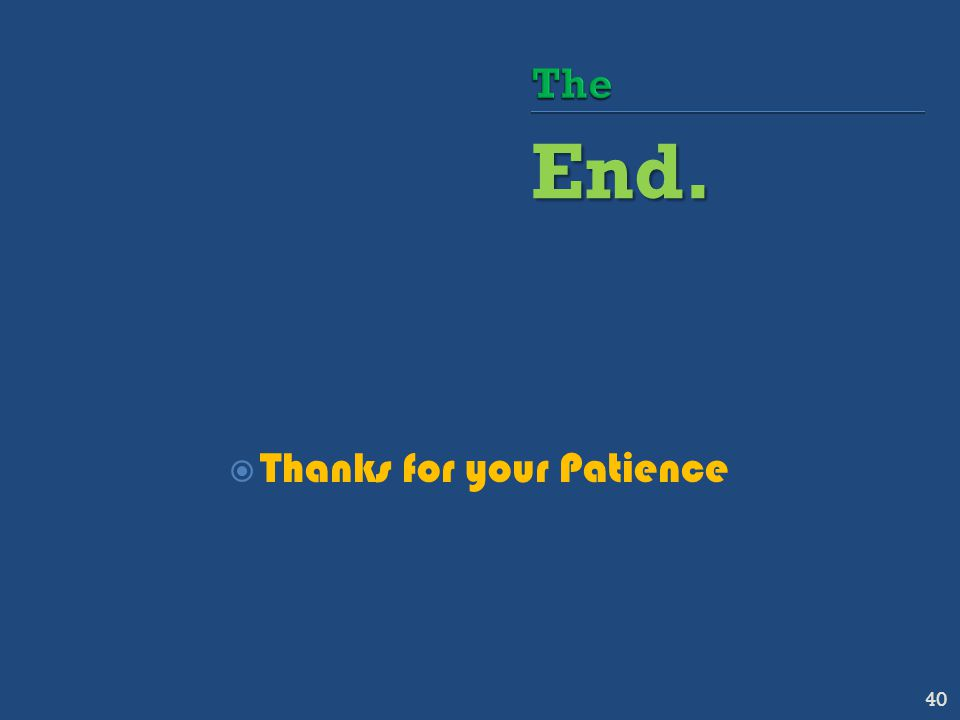 End.  Thanks for your Patience 40