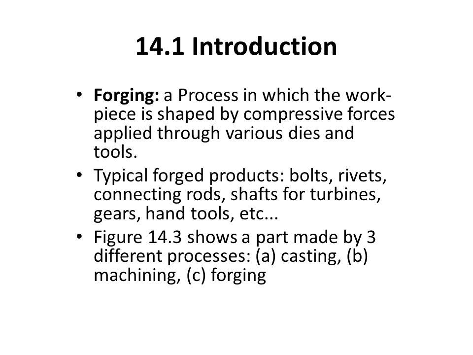 14.3 impression-die and closed-die forging FIGURE I4.5 (a) through (c) Stages in impression-die forging of a solid round billet.