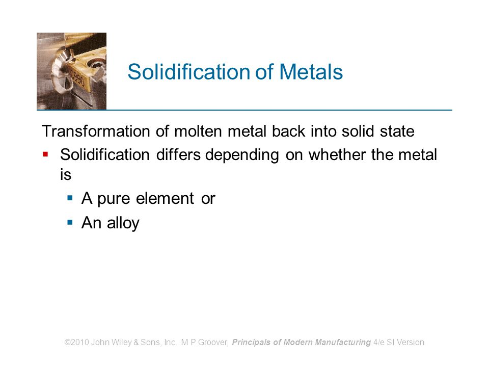 ©2010 John Wiley & Sons, Inc. M P Groover, Principals of Modern Manufacturing 4/e SI Version Solidification of Metals Transformation of molten metal b